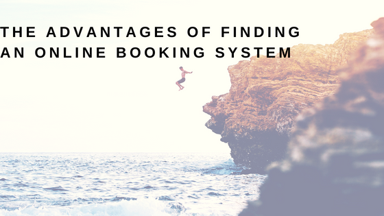 The Advantages of Finding the Right Online Booking System