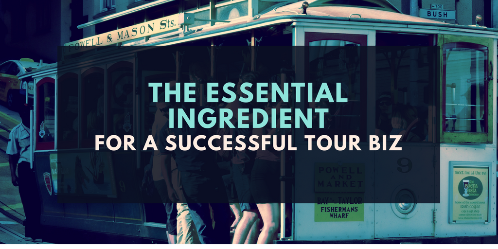 The Essential Ingredient for Building a Successful Tour Business