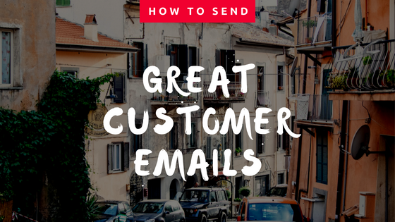 How to Send Great Customer Emails that Grow Your Business
