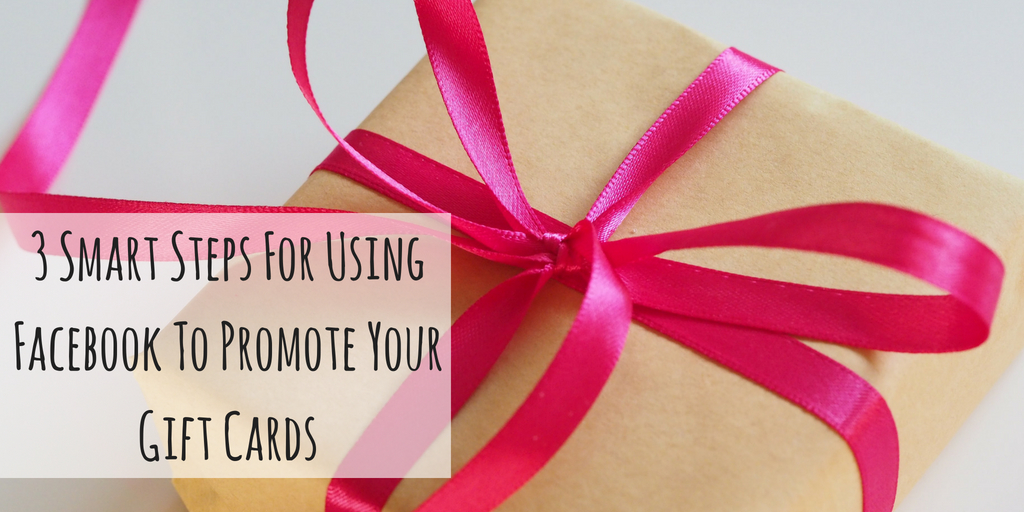 3 Smart Steps For Using Facebook To Promote Your Gift Cards