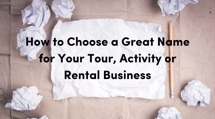 9 Tips on How to Choose a Great Name for Your Tour, Activity, or Rental Business