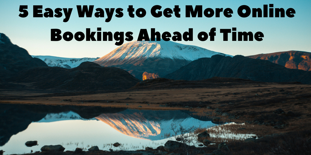 5 Easy Ways to Get More Online Bookings Ahead of Time