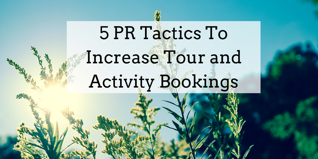 5 PR Tactics To Increase Tour and Activity Bookings