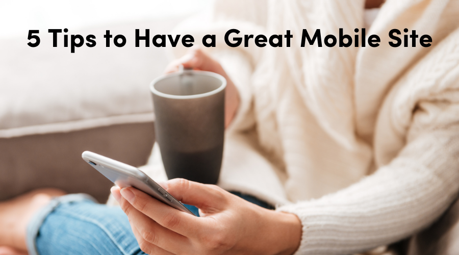 5 Tips to Have a Great Mobile Site