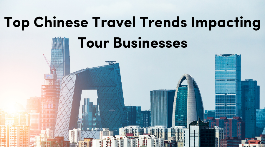 Top Chinese Travel Trends Impacting Tour Businesses