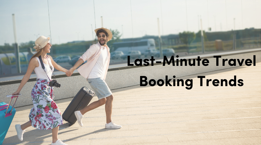 Last-Minute Travel Booking Trends