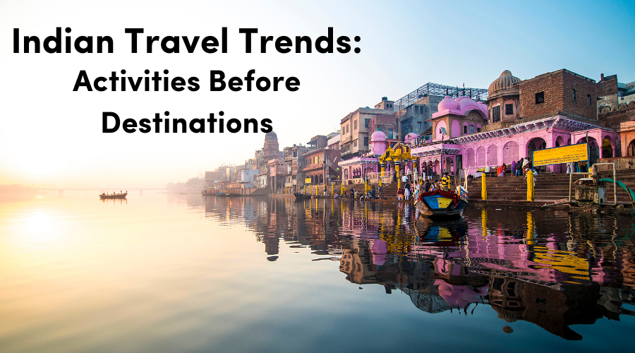 Travel Trend: Indian Travelers Make Decisions Based on Activities Over Destination