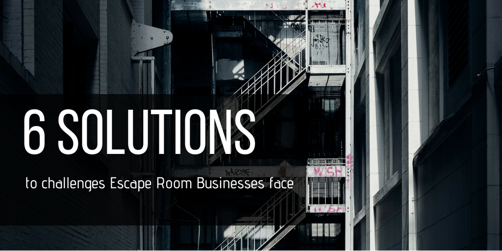 The Rise of the Escape Room Business: 6 Challenges and Solutions