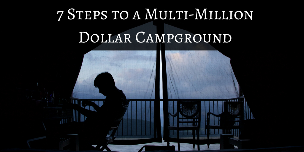 7 Steps to a Multi-Million Dollar Campground