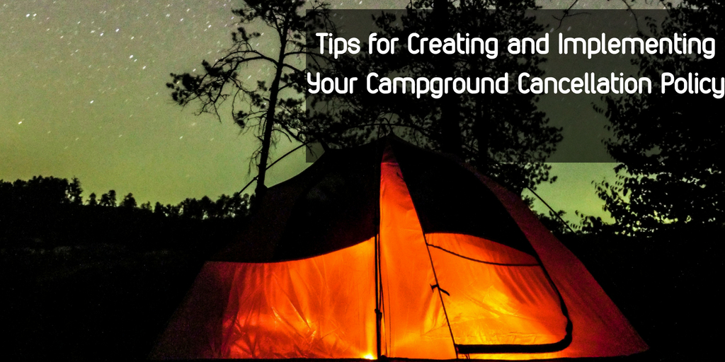Tips for Creating and Implementing Your Campground Cancellation Policy