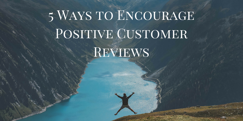 5 Ways to Encourage Positive Customer Reviews