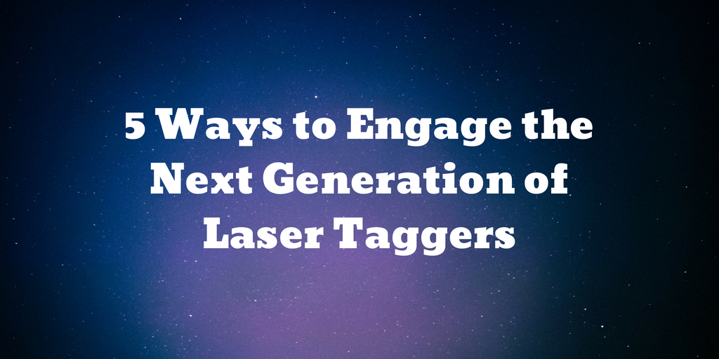 5 Ways to Engage the Next Generation of Laser Taggers