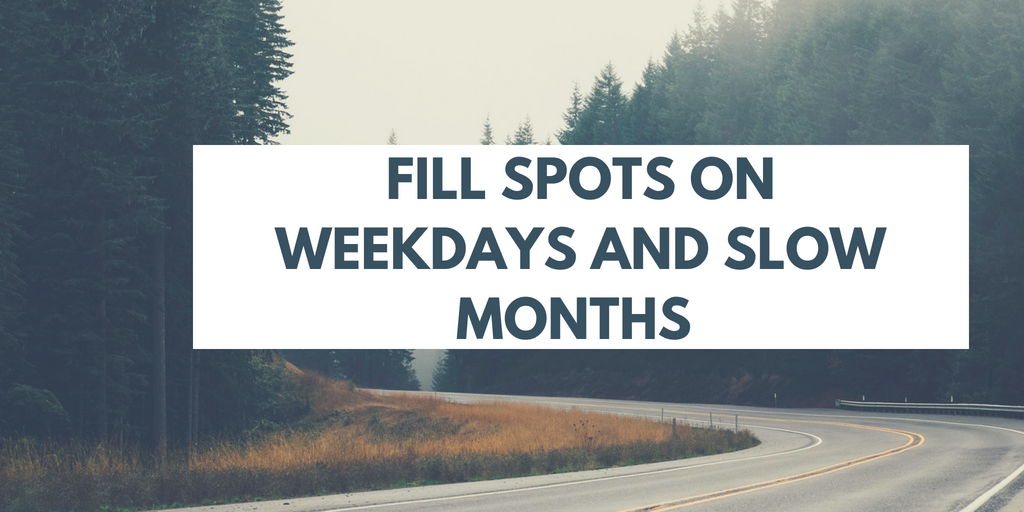 How to Fill Spots on Weekdays and Slow Months