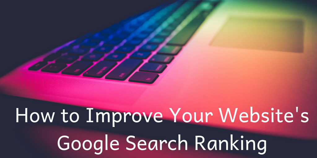 3 Easy Ways to Improve Your Website's Google Search Ranking