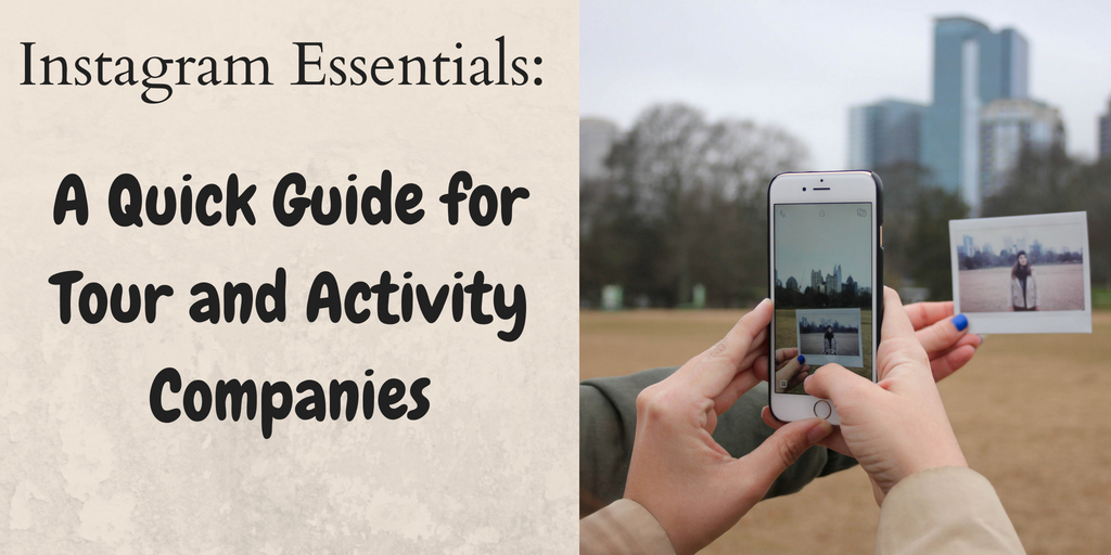 Instagram Essentials: A Quick Guide for Tour and Activity Companies