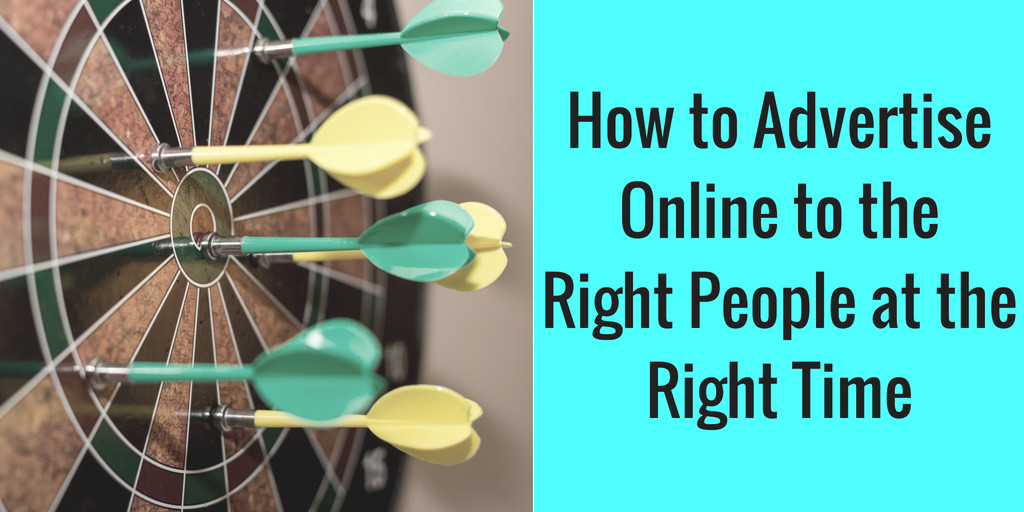 How to Advertise Online to the Right People at the Right Time