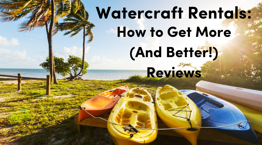 8 Ways To Increase Positive Reviews For Your Watercraft Rental Business