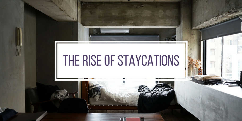 The Rise of Staycations