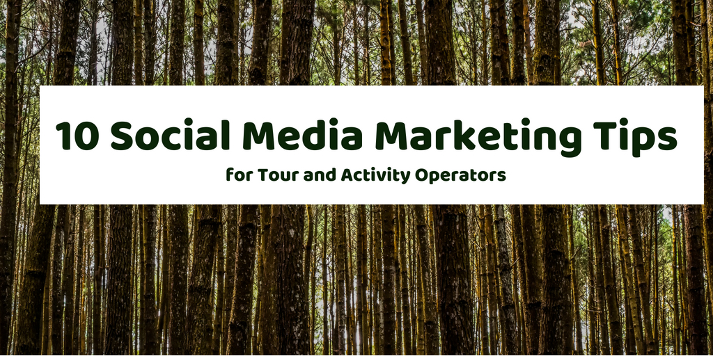 10 Social Media Marketing Tips for Tour and Activity Operators