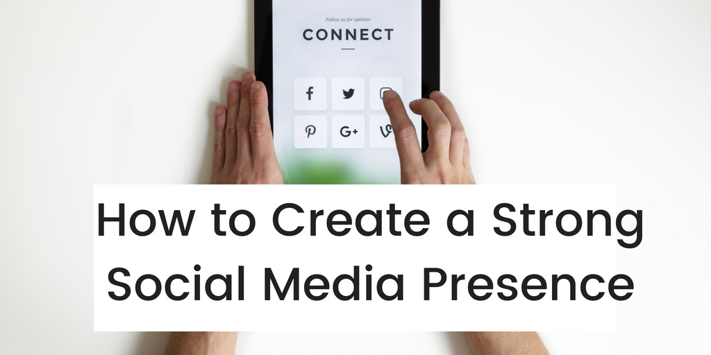 How to Create a Strong Social Media Presence
