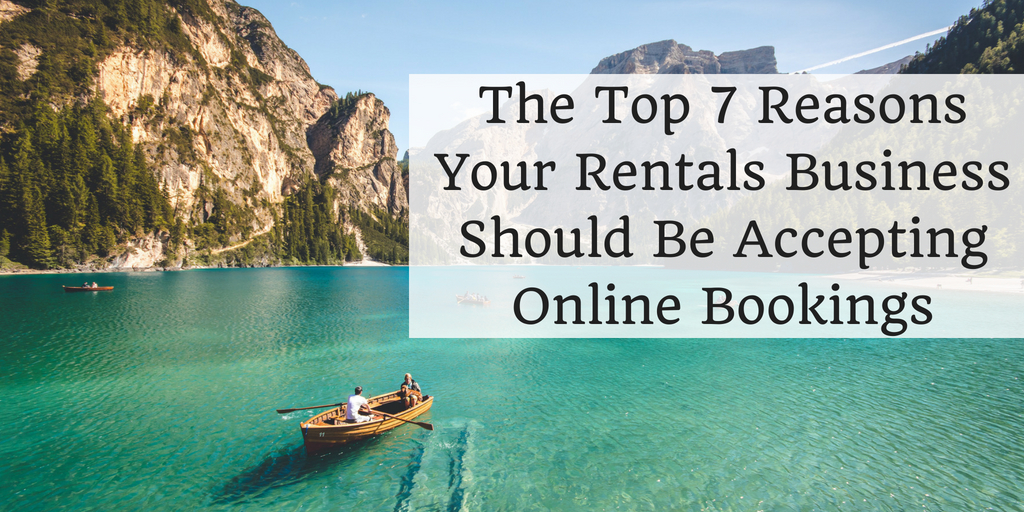 The Top 7 Reasons Your Rentals Business Should Be Accepting Online Bookings