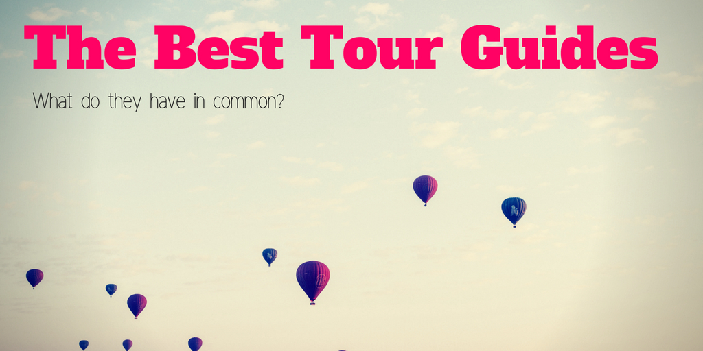 What the Best Tour Guides Have in Common