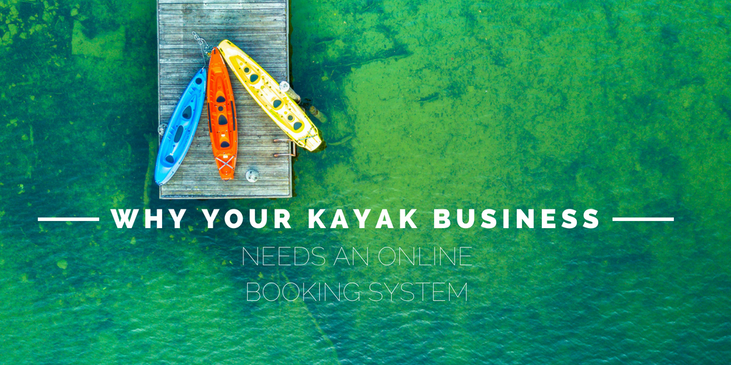 Why Kayak Businesses Need to Use Online Booking Software for Kayak Rentals