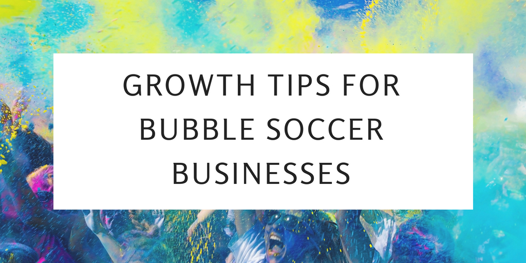 How to Grow Your Bubble Soccer Business
