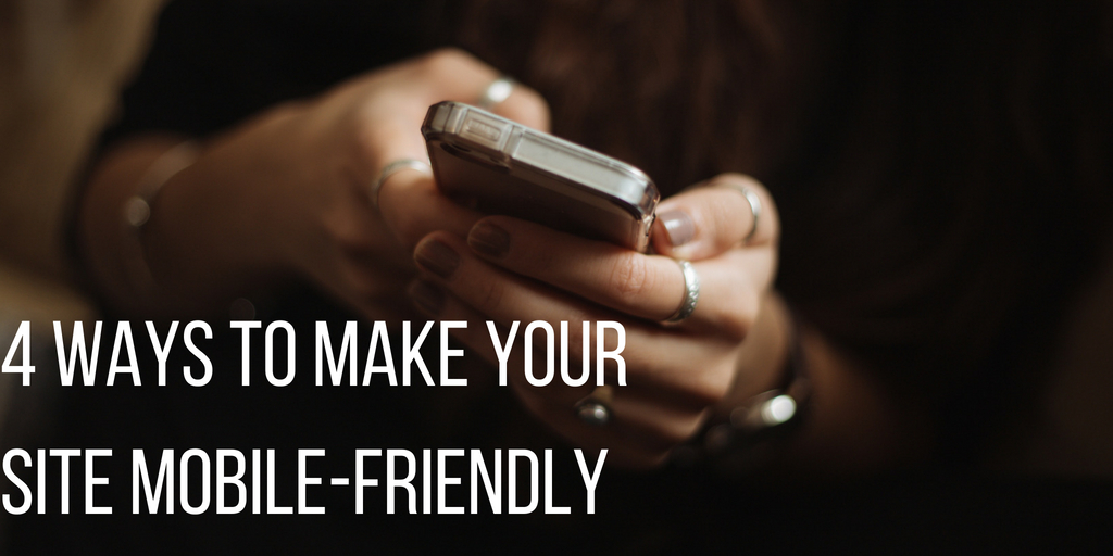 4 Ways to Make Your Site Mobile-Friendly