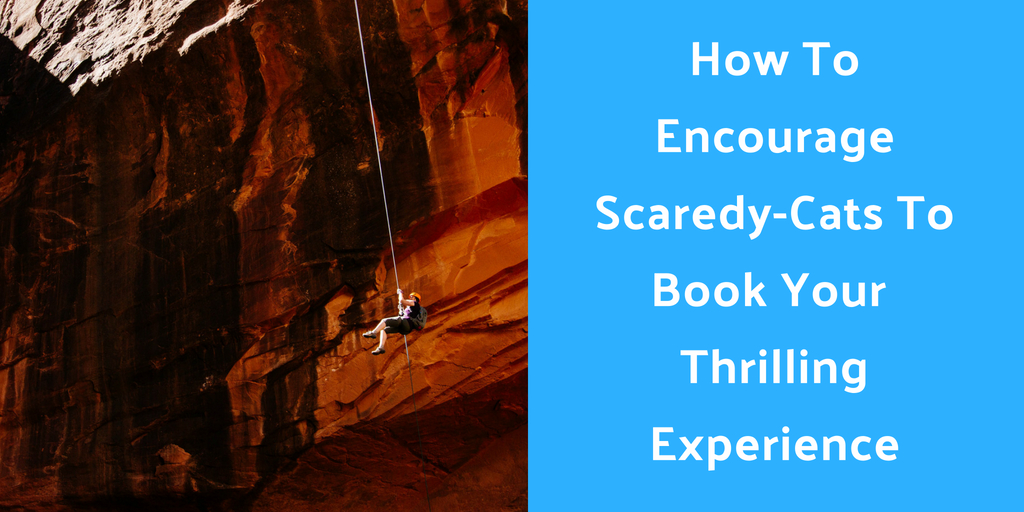 Encouraging Scaredy Cats To Book Your Thrilling Experience: 5 Tips For Outdoor Activity Businesses