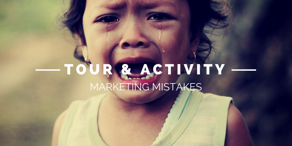 9 Marketing Mistakes Every Tour and Activity Operator Should Avoid