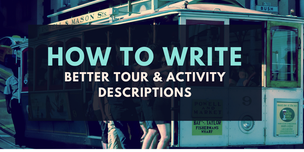 How to Write Powerful Tour and Activity Descriptions to Increase Bookings