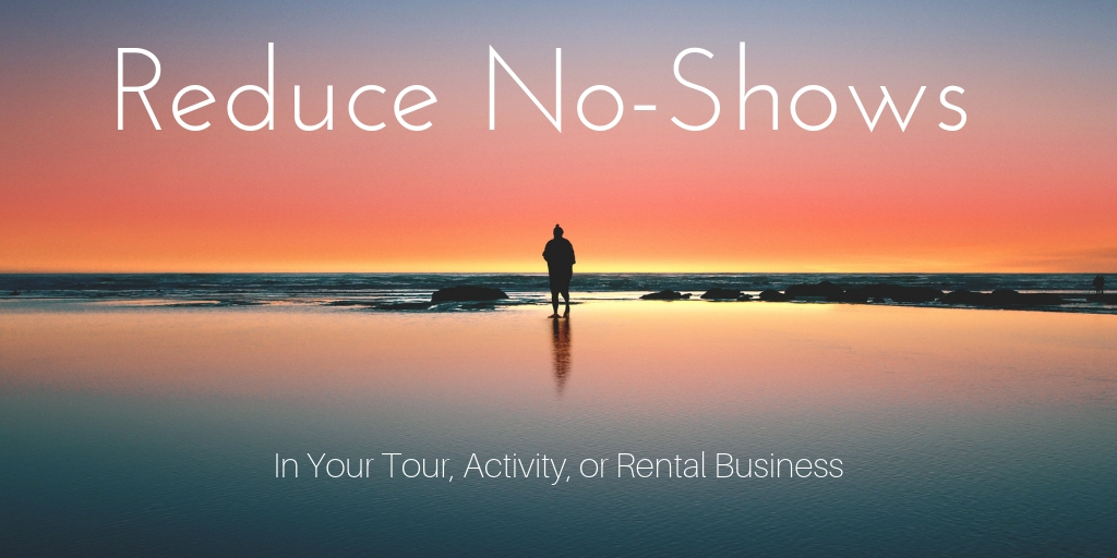 Reduce No-Shows in Your Tour, Activity, or Rental Business