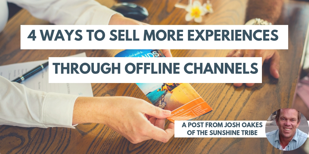 4 Ways to Sell More Experiences Through Offline Channels