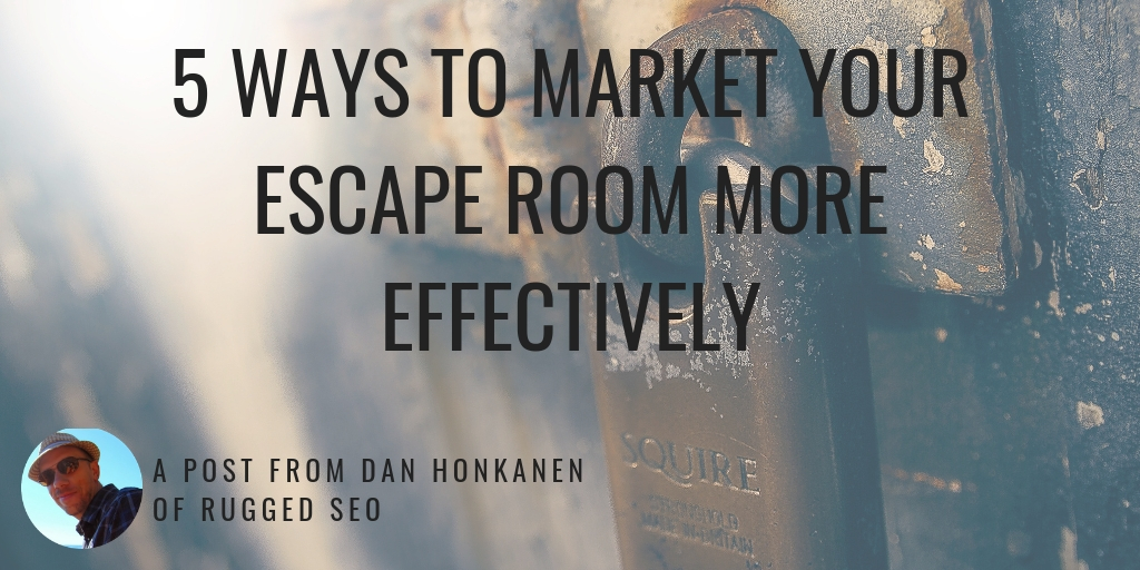 5 Ways to Market Your Escape Room More Effectively
