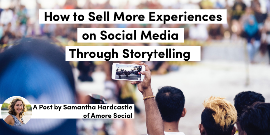 How to Sell More Experiences on Social Media with Storytelling