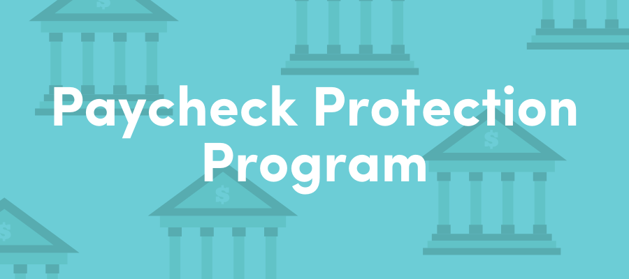 Paycheck Protection Program: Information for Small Businesses