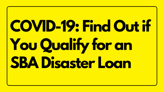 COVID-19: Find Out if You Qualify for an SBA Disaster Loan