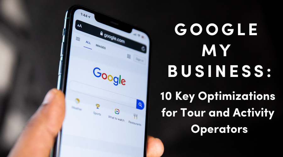 Google My Business: 10 Key Optimizations for Tour and Activity Operators