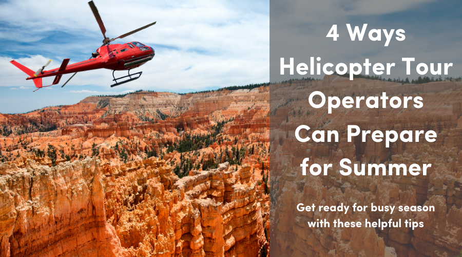 4 Ways Helicopter Tour Operators Can Prepare for Summer