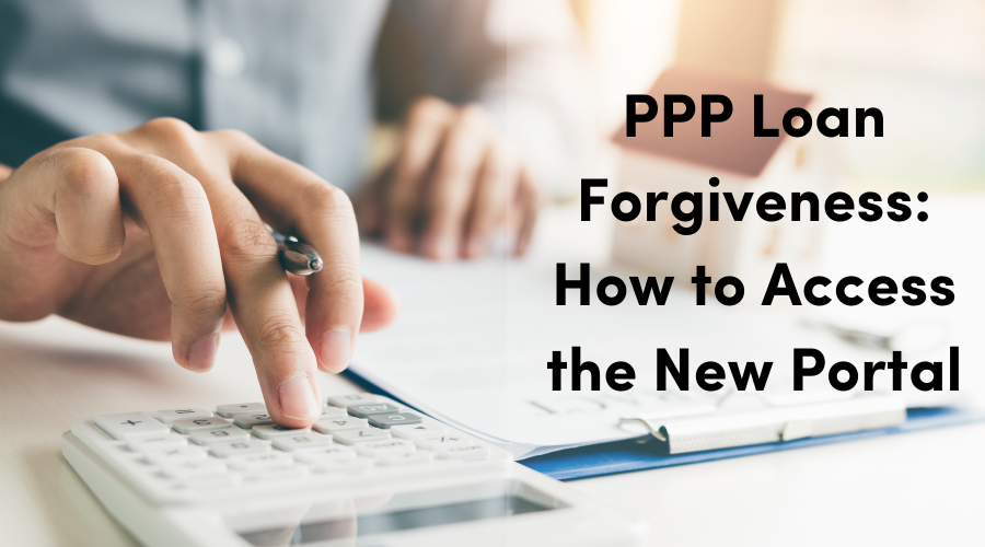 PPP Loan Forgiveness: How to Access the New Portal